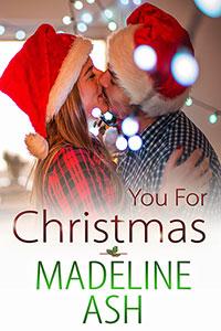Contemporary Romance Novel Madeline Ash You for Christmas