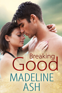 Breaking Good Madeline Ash Contemporary Romance